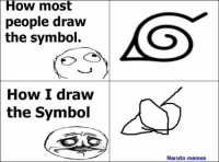 xD -Naruto: How most  people draw  the symbol.  How I draw  the Symbol  Naruto memes xD -Naruto