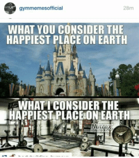 Earthing, Consideration, and Happiest: 28m  mmemes official  WHAT YOU CONSIDER THE  HAPPIEST PLACE ON EARTH  WHAT I CONSIDER THE  HAPPIEST PLACESONEARTH  Nutrex Accurate 😂👌