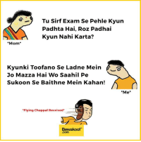 "Never try to troll mom :P  Revamp your wardrobe with us: http://bwkf.shop/View-Collection: 29 Tu Sirf Exam se Pehle Kyun  Padhta Hai, Roz Padhai  Kyun Nahi Karta?  Mom  Kyunki Toofano se Ladne Mein  Jo Mazza Hai Wo Saahil Pe  Sukoon se Baithne Mein Kahan!  ""Me  ""Flying Chappal Received  Bewakoof  Com Never try to troll mom :P  Revamp your wardrobe with us: http://bwkf.shop/View-Collection"