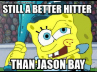 facebook .com/The MERM  BMemes  STILLA BETTER HITTER  THAN JASON BAY Poor Jason Bay (Spongebob Memes)