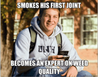 quality: SMOKES HIS FIRST JOINT  BECOMES AN EXPERT ONAWEED  QUALITY  quick meme com
