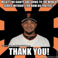 Melky, u mad? (Ryan Powell): MELKY THE GIANTS ARE GOING TO THE WORLD  SERIES WITHOUT YOU HOW DO YOU FEEL?  facebook  Com/TheMLBMemes  THANK YOU!  mem  enerator na Melky, u mad? (Ryan Powell)