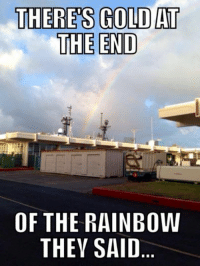 Rainbow: THERES GOLD AT  THE END  OF THE RAINBOW  THEY SAID