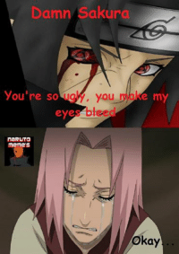 Made this based off a fan Suggestion Pass or Fail? - Itachi: Damn Sakura  so ugW, you  you're eye bleed  naRUTO  Meme S  kay Made this based off a fan Suggestion Pass or Fail? - Itachi