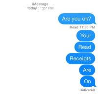 PRO TIP: don't leave your read receipts on: Message  Today 11:27 PM  Are you ok?  Read 11:33 PM  Your  Read  Receipts  Are  On  Delivered PRO TIP: don't leave your read receipts on