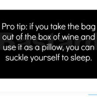 Pro tip: if you take the bag  out of the box of wine and  use it as a pillow, you can  suckle yourself to sleep Bedtime 😏 CrankIssues 🍷
