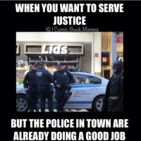 Batman Gotham Police -Batman: WHEN YOU WANT TO SERVE  JUSTICE  UC Comic Book Memes  150  01  BUT THE POLICE IN TOWN ARE  ALREADY DOING A GOOD JOB Batman Gotham Police -Batman