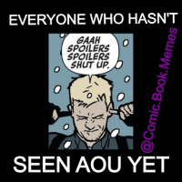 EVERYONE WHO HASNT  GAAH  SPOILERS  SPOILERS  SHUT UP  SEEN AOU YET *Hasn't seen AOU yet*  Me: GAAH SPOILERS SPOILERS SHUT UP.  Hey everyone I'm the new admin Hawkeye! My main account is @comix_bomb so you can find me there too! I'll be posting memes every day! Hope you liked this one.
