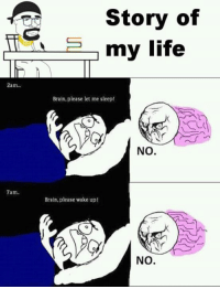 Brains, Life, and Memes: 2am...  7am.  Story of  my life  Brain, please let me sleep!  NO.  Brain, please wake upt  No.