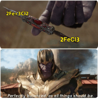 Chemistry Memes: 2FeCI3  PerfecNy balanced as all things should be