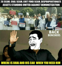 Cars, Memes, and 🤖: 2G SCAM, COAL SCAM. CHIT FUND SCAM, DISPROPORTIONATE  ASSETS STANDING UNITED AGAINST DEMONETIZATION  BACK  BENCHERS  WHERE ISBHAI AND HIS CAR WHEN YOU NEED HIM