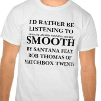 It's a hot one like 7 inches etc etc etc: I'D RATHER BE  LISTENING TO  SMOOTH  BY SANTANA FEAT.  ROB THOMAS OF  MATCHBOX TWENTY It's a hot one like 7 inches etc etc etc