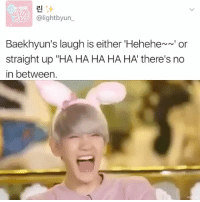 "I Live for this . . . . . . Credit to owner✌: 2I  ex alightbyun  Baekhyun's laugh is either 'Hehehe~n' or  straight up ""HA HA HA HA HA there's no  in between. I Live for this . . . . . . Credit to owner✌"