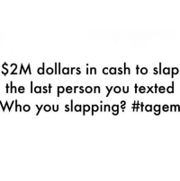 Memes, 🤖, and Who: $2M dollars in cash to slap  the last person you texted  Who you slapping? Tag em 👇 @blackpplcomedy
