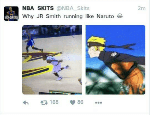 J.R. Smith, Naruto, and Nba: 2m  NBA SKITS @NBA_Skits  Why JR Smith running like Naruto  t3168  (p 86 Irving trying to become hokage