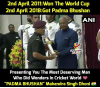 "World Cup, Congratulations, and Cricket: 2nd April 2011: Won The World Cup  2nd April 2018:Got Padma Bhushan  LAUGHING  Presenting You The Most Deserving Man  Who Did Wonders In Cricket World  ""PADMA BHUSHAN"" Mahendra Singh Dhoni Congratulations To #MSDhoni 🇮🇳 💗🙂 #PadmaBhushan #LtColonelMSDhoni"