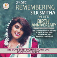 Remembering The Evergreen Actress Silk Smitha on Her Birth Anniversary...: 2nd DEC  REMEMBERING  Colours  SILK SMITHA  ON HER  BIRTH  ANNIVERSARY  laughing colours.com  SHE APPEARED IN OVER 450 FILMS  IN HINDI ,TELUGU, TAMIL,  MALAYALAM AND  KANNADA LANGUAGES.  THE MOVIE DIRTY PICTURE IN 2011 WAS  INSPIRED BY HER LIFE. Remembering The Evergreen Actress Silk Smitha on Her Birth Anniversary...
