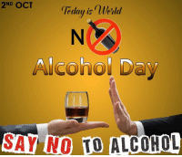 Celebrating World Alcohol Day.. :): 2ND OCT  geday is nlerld  Alcohol Day  SAY NO ALCOHOL Celebrating World Alcohol Day.. :)