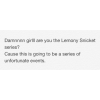 Damnnnn girlll are you the Lemony Snicket  Series?  Cause this is going to be a series of  unfortunate events. Just working on some pick up lines quotes couplesgoals fitness love laugh