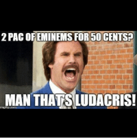 50 cent: 2PACOFEMINEMS FOR 50 CENTS?  MAN THATSALUDACRIS!