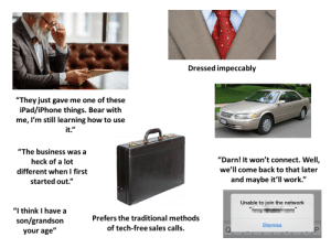 """Older Sales Rep Starterpack: 2rime  Dressed impecca bly  """"They just gave me one of these  iPad/iPhone things. Bear with  me, I'm still learning how to use  it.""""  """"The business was a  """"Darn! It won't connect. Well,  heck of a lot  we'll come back to that later  different when I first  and maybe it'll work.""""  started out.""""  Unable to join the network  """"I think I have a  Prefers the traditional methods  son/grandson  Dismiss  of tech-free sales calls.  your age"""" Older Sales Rep Starterpack"""
