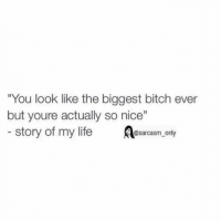 """Bitch, Funny, and Life: """"You look like the biggest bitch ever  but youre actually so nice""""  story of my life  @sarcasm only ⠀"""