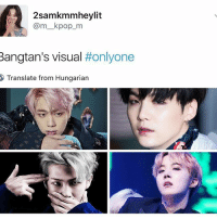 only one: 2samakmmheylit  Cam kpop m  Bangtan's visual  #onlyone  Translate from Hungarian only one