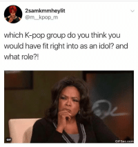 I HONESTLY can't choose: 2samkmmheylit  @m_kpop_m  which K-pop group do you think you  would have fit right into as an idol? and  what role?!  GIF  GIFSec.com I HONESTLY can't choose