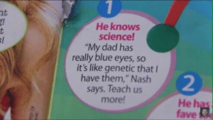 "Dad, Target, and Tumblr: 2t  He knows  science!  My dad has  really blue eyes, so  it's like genetic that I  have them,"" Nash  says. Teach us  2  morelHeh  fave investigatemullingar: He knows science 😩😩👌🏾👌🏾👌🏾"
