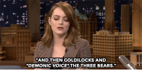"""<p><a href=""""https://www.youtube.com/watch?v=1R67sEyNTLc&amp;index=5&amp;list=UU8-Th83bH_thdKZDJCrn88g"""" target=""""_blank"""">Emma Stone recreates the characters she used for her All That audition</a>!<br/></p>: 2x  """"AND THEN GOLDILOCKS AND  DEMONIC VOICETHETHREE BEARS."""" <p><a href=""""https://www.youtube.com/watch?v=1R67sEyNTLc&amp;index=5&amp;list=UU8-Th83bH_thdKZDJCrn88g"""" target=""""_blank"""">Emma Stone recreates the characters she used for her All That audition</a>!<br/></p>"""