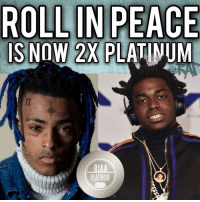 Friends, Memes, and Peace: 2X  PLATINUM  TH kodakblack xxxtentacion Roll In Peace is now 2X Platinum ➡️DM 5 FRIENDS