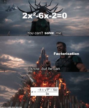 Magestic Mathematics Meme: 2x2-6x-2=0  You can't solve me.  Factorisation  0know, but he can.  -bt vb2-4ac  =  2a  Made in a math elass near you Magestic Mathematics Meme