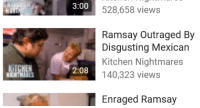 disgusting: 3:00  528,658 views  Ramsay Outraged By  Disgusting Mexican  Kitchen Nightmares  140,323 views  2:08  NIGH  Enraged Ramsay