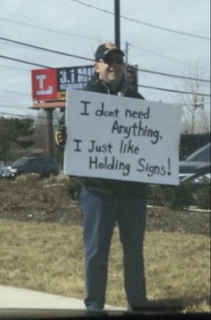 Memes, 🤖, and Signs: 3.1  dont need  Anything.  I Just like  Holding Signs! https://t.co/KkqqMJHG6s