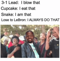 These are so gold 😂 FuckKD: 3-1 Lead: I blow that  Cupcake: I eat that  Snake: I am that  Lose to LeBron: I ALWAYS DO THAT These are so gold 😂 FuckKD