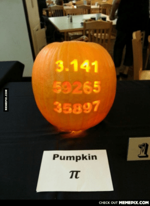 The Scariest Pumpkin for Math Majors and Engineering Students.omg-humor.tumblr.com: 3.141  59265  35897  Pumpkin  п  CНECK OUT MЕМЕPIХ.COМ  MEMEPIX.COM The Scariest Pumpkin for Math Majors and Engineering Students.omg-humor.tumblr.com