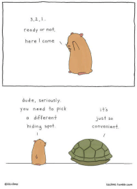 "Dude, Ready or Not, and Tumblr: 3,2,1  ready or not,  here come  dude, seriously.  you need to pick  a different  hiding spot.  just so  convenient  o liz climo  lizclimo. tumblr.com <p><a href=""http://awesomacious.tumblr.com/post/172762658857/effort-level"" class=""tumblr_blog"">awesomacious</a>:</p>  <blockquote><p>Effort level:</p></blockquote>"