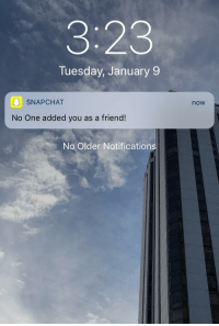 Snapchat Notifications: 3:23  Tuesday, January9  SNAPCHAT  now  No One added you as a friend!  No Older Notifications