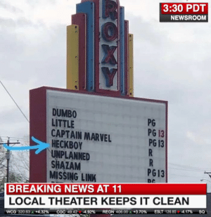 Dank, Frick, and News: 3:30 PDT  NEWSROOM  DUMBO  LITTLE  CAPTAIN MARVEL  HECKBOY  UNPLANNED  SHAZAM  MISSING LINK  PG  PG 13  PG 13  PG13  De  BREAKING NEWS AT 11  LOCAL THEATER KEEPS IT CLEAN  so:  -4.17%  ESLT 12685  +3.70%  REGN 406.00  CGC 4942-4.92%  wcG 320 63A +4.32% What the frick is this shirt? Gosh Darnit!