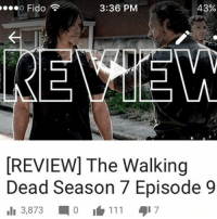 Future, Memes, and The Walking Dead: 3:36 PM  43%  o Fido  REVIEW] The Walking  Dead Season 7 Episode 9  Ili 3,873  0 111 517 In my review I said out a few spoilers and hints to the future episodes , check it out, link in the bio !