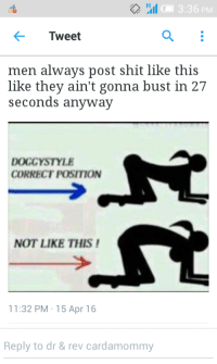 <p>Well least you could do is get it right for those 21 seconds (via /r/BlackPeopleTwitter)</p>: 3:36 PM  Tweet  men always post shit like this  like they ain't gonna bust in 27  seconds anyway  DOGGYSTYLE  CORRECT POSITION  NOT LIKE THIS  11:32 PM. 15 Apr 16  Reply to dr& rev cardamommy <p>Well least you could do is get it right for those 21 seconds (via /r/BlackPeopleTwitter)</p>