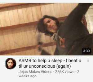 Me irl by captinbutterbread MORE MEMES: 3:39  ASMR to help u sleep -I beat u:  til ur unconscious (again)  Jojas Makes Videos 256K views 2  weeks ago Me irl by captinbutterbread MORE MEMES