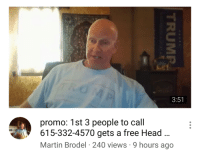 Head, Martin, and Target: 3:51  promo: 1st 3 people to call  615-332-4570 gets a free Head  Martin Brodel 240 views 9 hours ago birdpower: gucciballs:  what a deal!  the fourth person to call 615-332-4570: