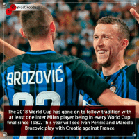 Looks like the tradition never fails 🇭🇷 Who do you think is gunna win 🤔🤨👀⚽️🏆 • • argentina zlatanibrahimovic russia italy portugal croatia intermilan milan worldcup france france🇫🇷 worldcup worldcup2018 fravscro england football ronaldo juventus tradition final championsleague premierleague seriea serbia barcelona belgium netherlands: 3 8Fact Football  BROZOVIC  The 2018 World Cup has gone on to follow tradition with  at least one Inter Milan player being in every World Cup  final since 1982. This year will see Ivan Perisic and Marcelo  Brozovic play with Croatia against France. Looks like the tradition never fails 🇭🇷 Who do you think is gunna win 🤔🤨👀⚽️🏆 • • argentina zlatanibrahimovic russia italy portugal croatia intermilan milan worldcup france france🇫🇷 worldcup worldcup2018 fravscro england football ronaldo juventus tradition final championsleague premierleague seriea serbia barcelona belgium netherlands