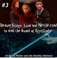Gryffindor, Memes, and Harry Potter and the Deathly Hallows:  #3  Because Ginny, Luna and Neville tried  to steal the sword of Gryffindor  (in Harry Potter and the Deathly Hallows) Q-what would your horcrux be? Tag a friend! Also if you haven't read the books.... look at what your missing on!! 50reasonstoreadharrypotter