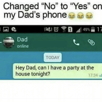 """Dad, Party, and Phone: 3  Changed """"No"""" to """"Yes"""" on  my Dad's phone  Dad  online  TODAY  Hey Dad, can I have a party at the  house tonight?  17:34 😂😂😂😂"""