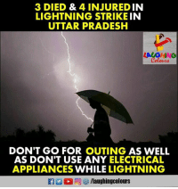 """Lightning, Indianpeoplefacebook, and Strike: 3 DIED & 4 INJURED IN  LIGHTNING STRIKE IN  UTTAR PRADESH  HING  """"V  DON'T GO FOR OUTING AS WELL  AS DON'T USE ANY ELECTRICAL  APPLIANCES WHILE LIGHTNING  f/laughingcolours"""