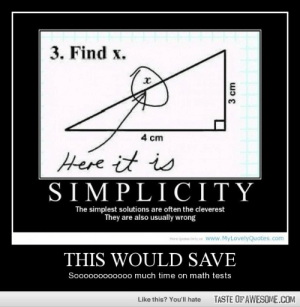 This would savehttp://omg-humor.tumblr.com: 3. Find x.  4 cm  Here it is  SIMPLICITΥ  The simplest solutions are often the cleverest  They are also usually wrong  More qustes only on Www.MyLovelyQuotes.com  THIS WOULD SAVE  Soooo00000000 much time on math tests  TASTE OF AWESOME.COM  Like this? You'll hate  3 cm  HI|||||| This would savehttp://omg-humor.tumblr.com
