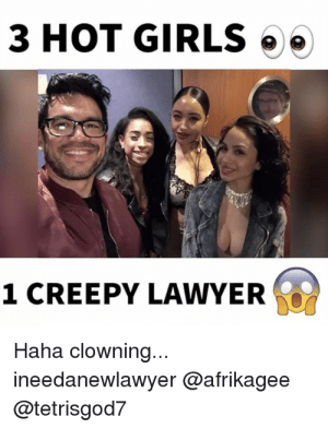 hot lawyer meme - 28 images - case digests uber digests law memes ...: 3 HOT GIRLS  1 CREEPY LAWYER  Haha clowning...  ineedanewlawyer @afrikagee  @tetrisgod7 hot lawyer meme - 28 images - case digests uber digests law memes ...