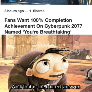 Reddit, Kids, and Movie: 3 hours ago -1 Shares  Fans Want 100% Completion  Achievement On Cyberpunk 2077  Named 'You're Breathtaking'  /TotallyAtoaster jpeg  And that is the.correct answer. Igor is really dark for a kids movie
